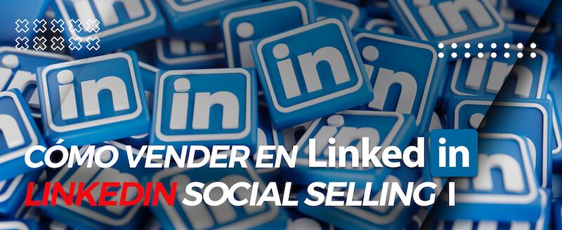 Curso Cómo Vender en Linkedin I (Linkedin Social Selling)