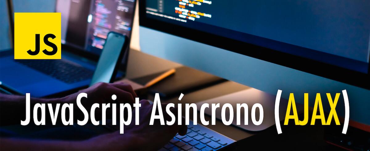 JavaScript Asíncrono (AJAX)