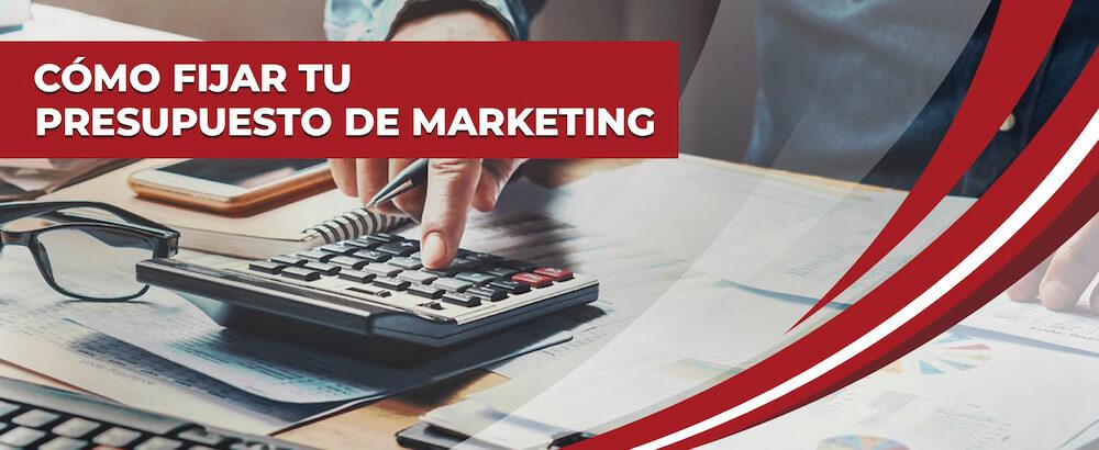 Cómo fijar tu presupuesto de Marketing