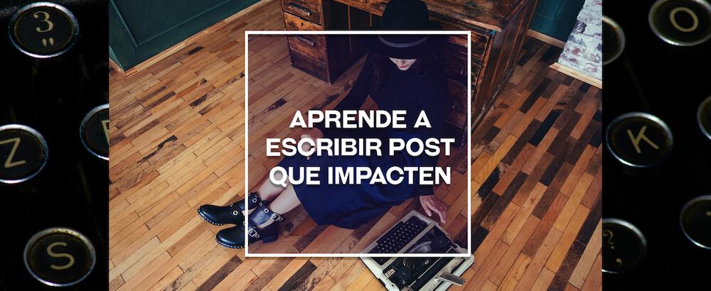 Aprende a escribir post que impacten